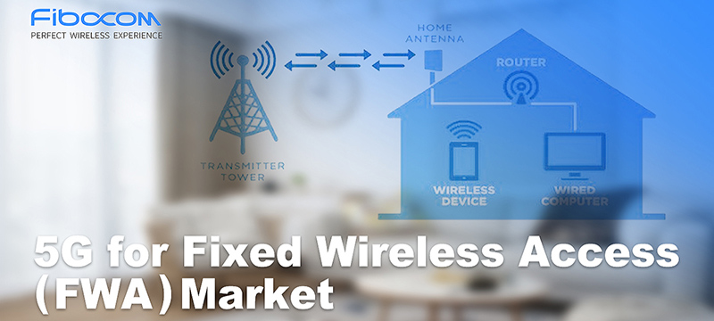 Fibocom 5G modules for the Fixed Wireless Access market
