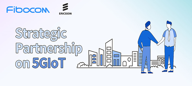 Fibocom and Ericsson Announces Strategic Partnership on 5G/IoT
