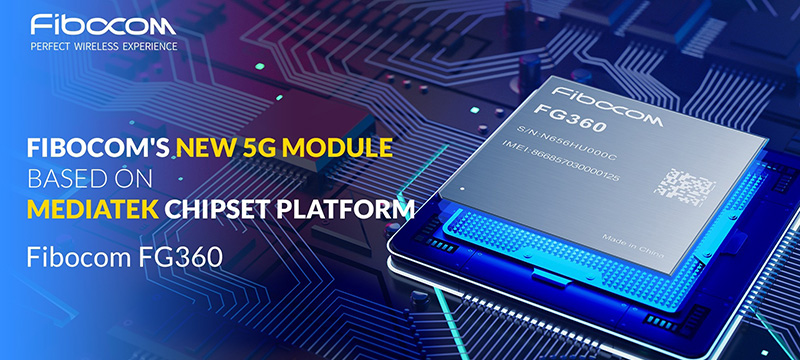 Fibocom to Be The First in Providing Engineering Samples of 5G Module Based on MediaTek Chipset Platform