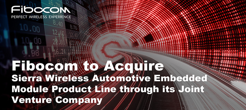 Fibocom to Acquire Sierra Wireless Automotive Embedded Module Product Line through its Joint Venture Company