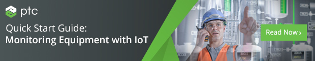 PTC Quick Start Guide : Monitoring Equipment with IoT
