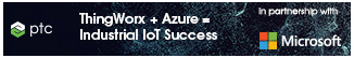 ThingWorx + Azure, the key to Industrial Success