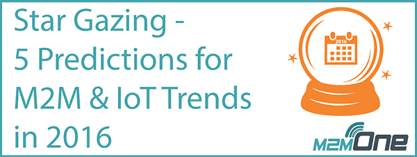 5 Predictions for M2M and IoT in 2016